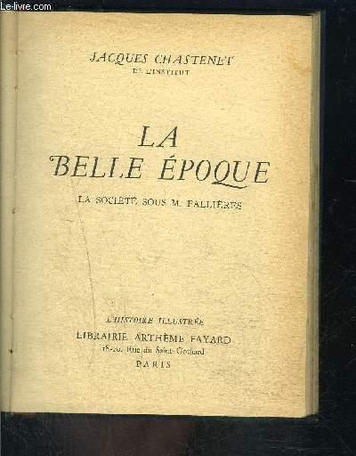 LA BELLE EPOQUE- LA SOCIETE SOUS M FALLIERES- - L HISTOIRE ILLUSTREE