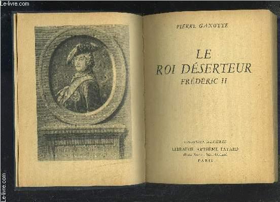 LE ROI DESERTEUR FREDERIC II- L HISTOIRE ILLUSTREE