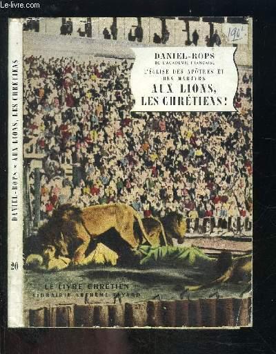 L EGLISE DES APOTRES ET DES MARTYRS- AUX LIONS, LES CHRETIENS!- LE LIVRE CHRETIEN N°20