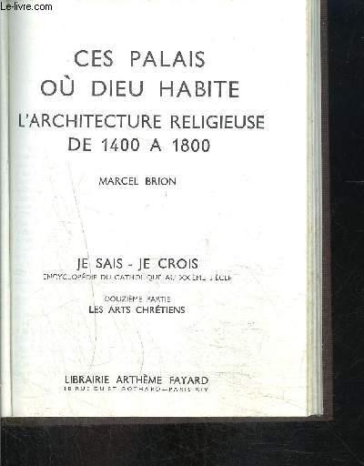 CES PALAIS OU DIEU HABITE- L ARCHITECTURE RELIGIEUSE DE 1400 A 1800- JE SAIS- JE CROIS N°12. 124
