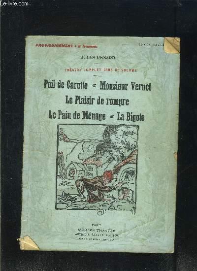 POIL DE CAROTTE- MONSIEUR VERNET- LE PLAISIR DE ROMPRE- LE PAIN DE MENAGE- LA BIGOTE- MODERN-THEATRE N°XII