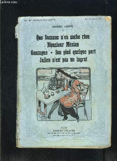 QUE SUZANNE N EN SACHE RIEN- MONSIEUR MESIAN- GONZAGUE- SON PIED QUELQUE PART- JULIEB N EST PAS UN INGRAT- MODERN-THEATRE