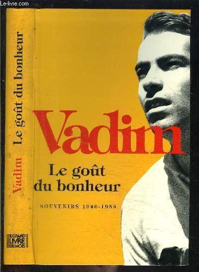 LE GOUT DU BONHEUR- SOUVENIRS 1940-1958