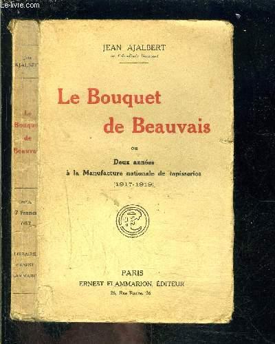 LE BOUQUET DE BEAUVAIS OU DEUX ANNEES A LA MANUFACTURE NATIONALE DE TAPISSERIES- 1917-1919