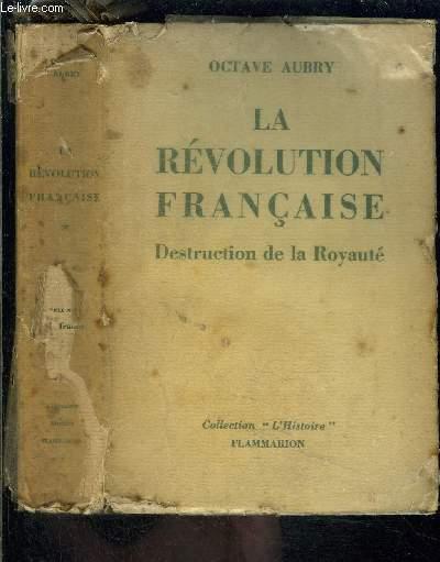LA REVOLUTION FRANCAISE- TOME 1 vendu seul- DESTRUCTION DE LA ROYAUTE- COLLECTION L HISTOIRE