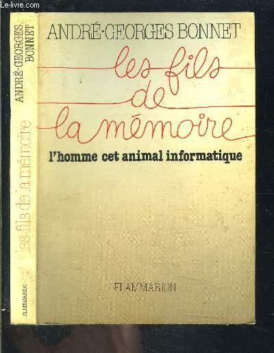 LES FILS DE LA MEMOIRE- L HOMME CET ANIMAL INFORMATIQUE- ENVOI DE L AUTEUR