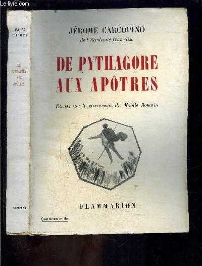 DE PYTHAGORE AUX APOTRES- ETUDES SUR LA CONVERSION DU MONDE ROMAIN