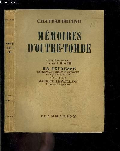 MEMOIRES D OUTRE-TOMBE- PREMIERE PARTIE LIVRE I, II ET III- MA JEUNESSE- EN 1 VOLUME
