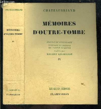 MEMOIRES D OUTRE-TOMBE- TOME 4 vendu seul- EDITION DU CENTENAIRE / COLLECTION LES GRANDS MEMOIRES- INTEGRALE ET CRITIQUE EN PARTIE INEDITE ETABLIE PAR MAURICE LEVAILLANT