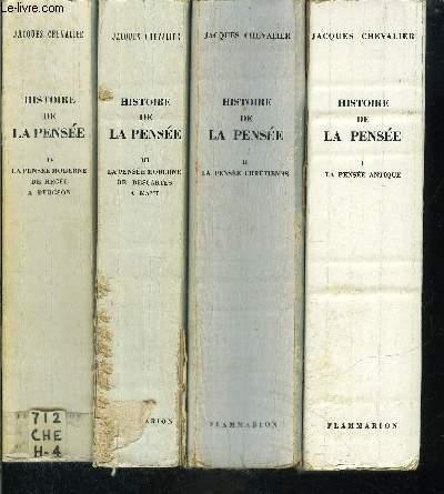 HISTOIRE DE LA PENSEE- 4 TOMES EN 4 VOLUMES- 1. LA PENSEE ANTIQUE- 2. LA PENSEE CHRETIENNE- 3. LA PENSEE MODERNE DE DESCARTES A KANT- 4. LA PENSEE MODERNE DE HEGEL A BERGSON