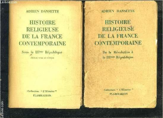 HISTOIRE RELIGIEUSE DE LA FRANCE CONTEMPORAINE- 2 TOMES EN 2 VOLUMES- DE LA REVOLUTION A LA IIIe REPUBLIQUE- SOUS LA IIIe REPUBLIQUE/ COLLECTION L HISTOIRE