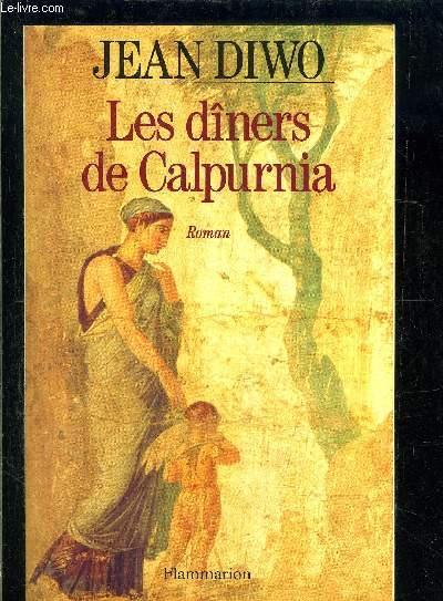 LES DINERS DE CALPURNIA- LE SIECLE D OR DE L EMPIRE ROMAIN