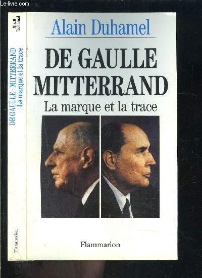 DE GAULLE MITTERRAND LA MARQUE ET LA TRACE
