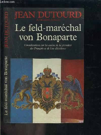 LE FELD MARECHAL VON BONAPARTE- CONSIDERATIONS SUR LES CAUSES DE LA GRANDEUR DES FRANCAIS ET DE LEUR DECADENCE