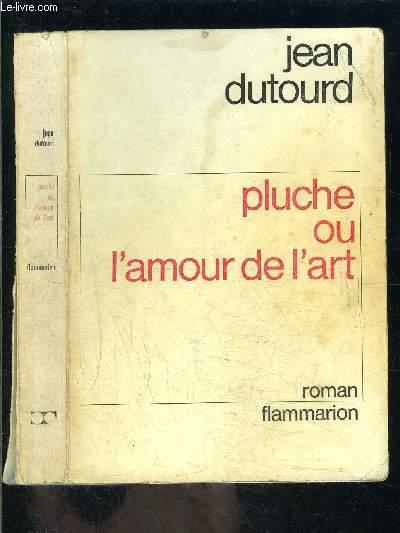 PLUCHE OU L AMOUR DE L ART