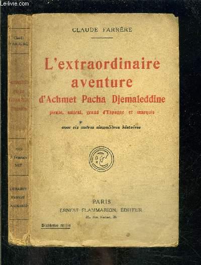L EXTRAORDINAIRE AVENTURE D ACHMET PACHA DJEMALEDDINE- PIRATE, AMIRAL, GRAND D ESPAGENE ET MARQUIS