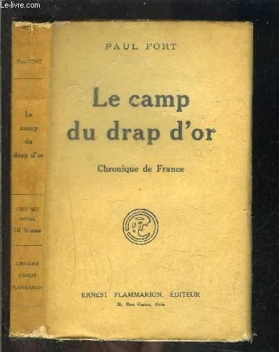 LE CAMP DU DRAP D OR- CHRONIQUE DE FRANCE EN CINQ ACTES / BALLADES FRANCAISES / ENVOI DE L AUTEUR