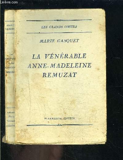 LA VENERABLE ANNE MADELEINE REMUZAT/ COLLECTION LES GRANDS COEURS