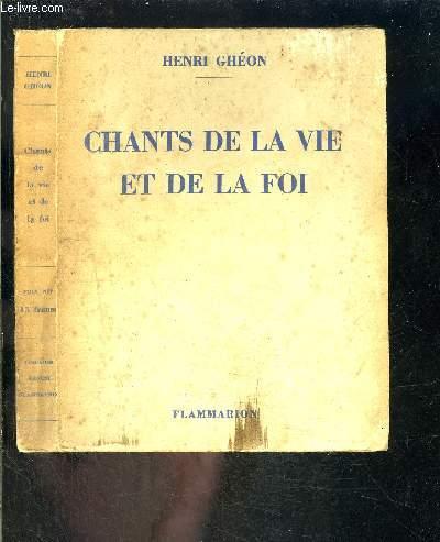 CHANTS DE LA VIE ET DE LA FOI - 1897-1934 - CHANSONS D AUBE- ALGERIE- PAIX DE L AME- LE MIROIR DE JESUS- ODES ET CHANTS / ENVOI DE L AUTEUR