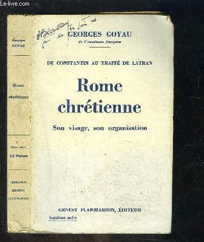 ROME CHRETIENNE- SON VISAGE, SON ORGANISATION/ DE CONSTANTIN AU TRAITE DE LATRAN