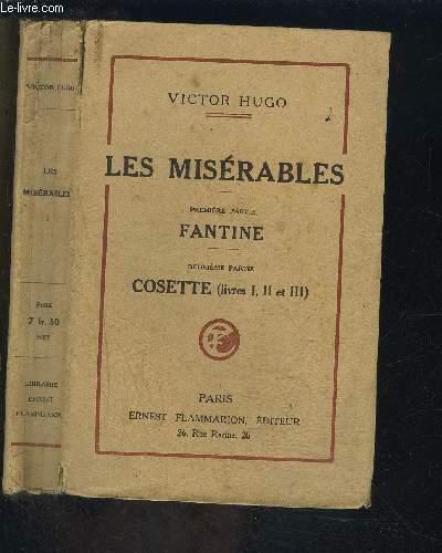LES MISERABLES- 1ère partie: FANTINE- 2ème partie: COSETTE- LIVRES I, II ET III