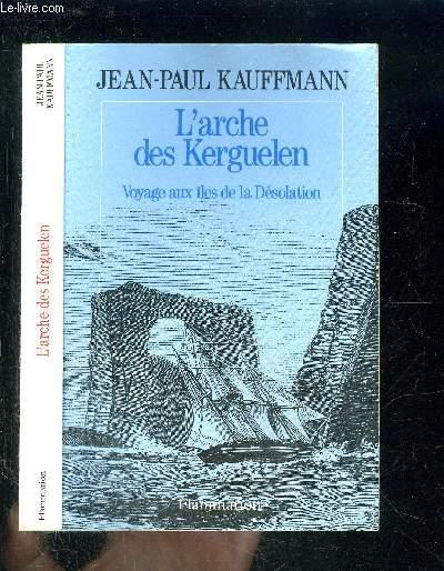 L ARCHE DES KERGUELEN- VOYAGE AUX ILES DE LA DESOLATION