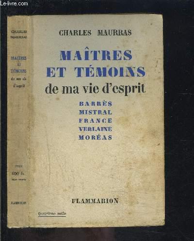 MAITRES ET TEMOINS DE MA VIE D ESPRIT- BARRES MISTRAL FRANCE VERLAINE MOREAS
