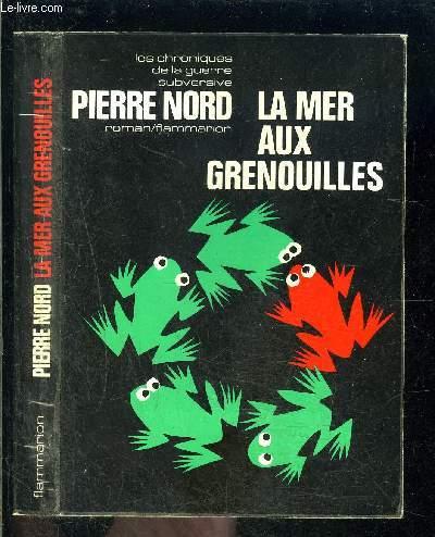 LA MER AUX GRENOUILLES- LES CHRONIQUES DE LA GUERRE SUBVERSIVE