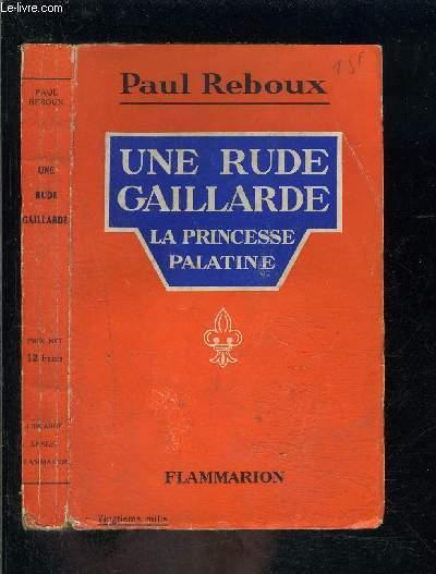 UNE RUDE GAILLARDE- LA PRINCESSE PALATINE