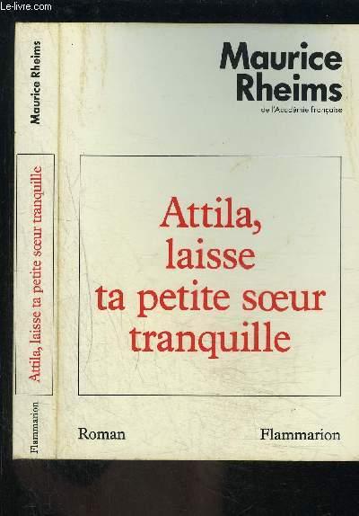 ATTILA, LAISSE TA PETITE SOEUR TRANQUILLE