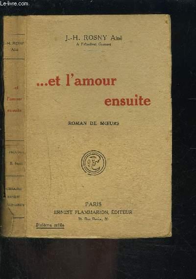 ... ET L AMOUR ENSUITE- ROMAN DE MOEURS