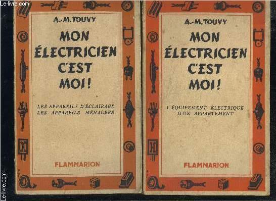 MON ELECTRICIEN C EST MOI!- 2 TOMES EN 2 VOLUMES- 1. L EQUIPEMENT ELECTRIQUE D UN APPARTEMENT- 2. LES APPAREILS D ECLAIRAGE- LES APPAREILS MENAGERS.