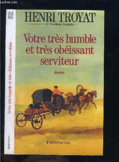 VOTRE TRES HUMBLE ET TRES OBEISSANT SERVITEUR