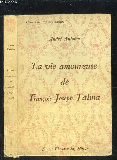 LA VIE AMOUREUSE DE FRANCOIS JOSEPH TALMA- COLLECTION LEURS AMOURS