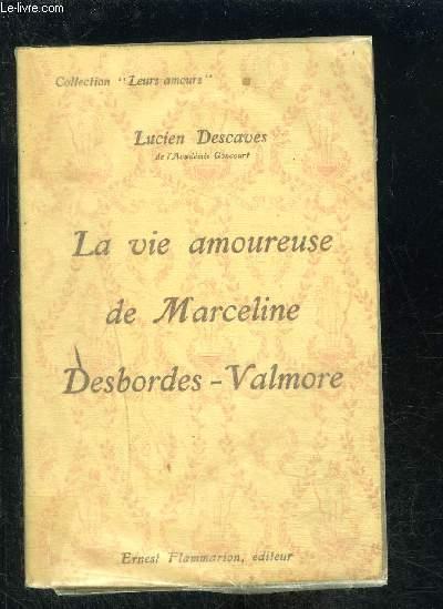 LA VIE AMOUREUSE DE MARCELINE DESBORDES VALMORE- COLLECTION LEURS AMOURS