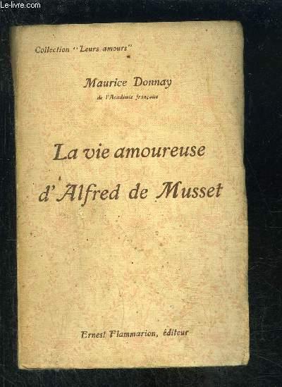 LA VIE AMOUREUSE D ALFRED DE MUSSET- COLLECTION LEURS AMOURS