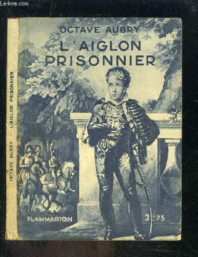 L AIGLON PRISONNIER- COLLECTION HIER ET AUJOURD HUI