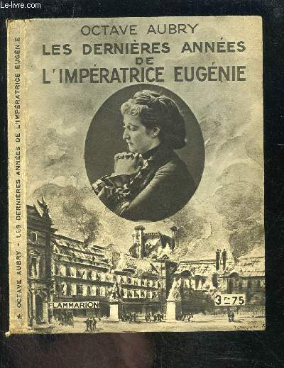 LES DERNIERES ANNEES DE L IMPERATRICE EUGENIE- COLLECTION HIER ET AUJOURD HUI