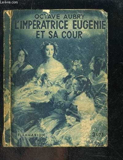 L IMPERATRICE EUGENIE ET SA COUR- COLLECTION HIER ET AUJOURD HUI