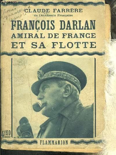 FRANCOIS DARLAN AMIRAL DE FRANCE ET SA FLOTTE
