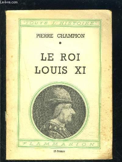 LE ROI LOUIS XI- COLLECTION TOUTE L HISTOIRE