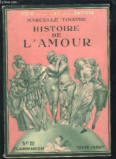 HISTOIRE DE L AMOUR- COLLECTION VOIR...ET SAVOIR- Naissance de l'amour, l'amour chez les primitifs et les sauvages, l'amour dans le monde antique, l'extrême orient, romantisme et temps modernes.