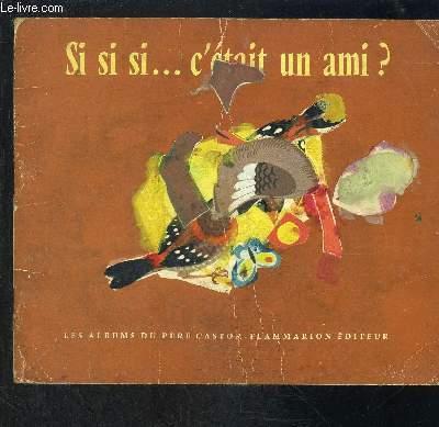 SI SI SI... C ETAIT UN AMI?- COLLECTION ALBUMS DU PERE CASTOR