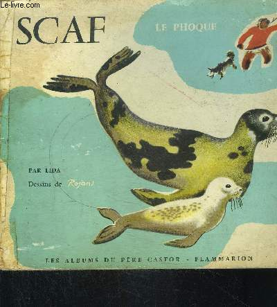 SCAF LE PHOQUE- COLLECTION ALBUMS DU PERE CASTOR- LE ROMAN DES BETES