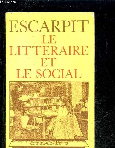 LE LITTERAIRE ET LE SOCIAL- COLLECTION CHAMP SOCIOLOGIQUE N°5