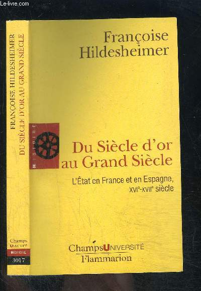 DU SIECLE D OR AU GRAND SIECLE- L ETAT EN FRANCE ET EN ESPAGNE XVIe XVIIe SIECLE- COLLECTION CHAMPS N°3017