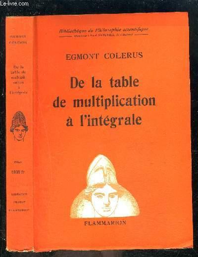 DE LA TABLE DE MULTIPLICATION A L INTEGRALE- BIBLIOTHEQUE DE PHILOSOPHIE SCIENTIFIQUE