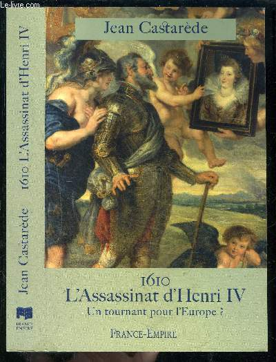 1610 L ASSASSINAT D HENRI IV- UN TOURNANT POUR L EUROPE?