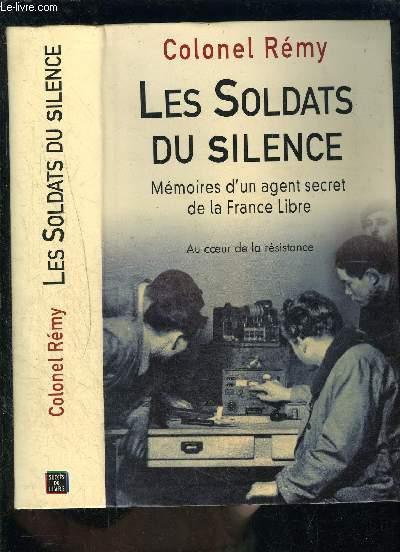LES SOLDATS DU SILENCE- MEMOIRES D UN AGENT SECRET DE LA FRANCE LIBRE- AU COEUR DE LA RESISTANCE