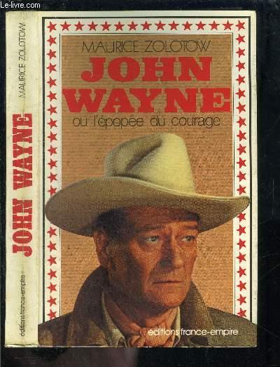 JOHN WAYNE- OU L EPOPEE DU COURAGE